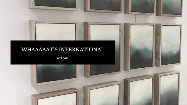 WHAAAAAT'S International Contemporary Art Fair 2021